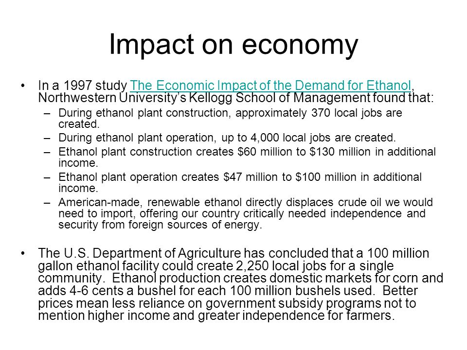 Impact on economy In a 1997 study The Economic Impact of the Demand for Ethanol, Northwestern University's Kellogg School of Management found that:The