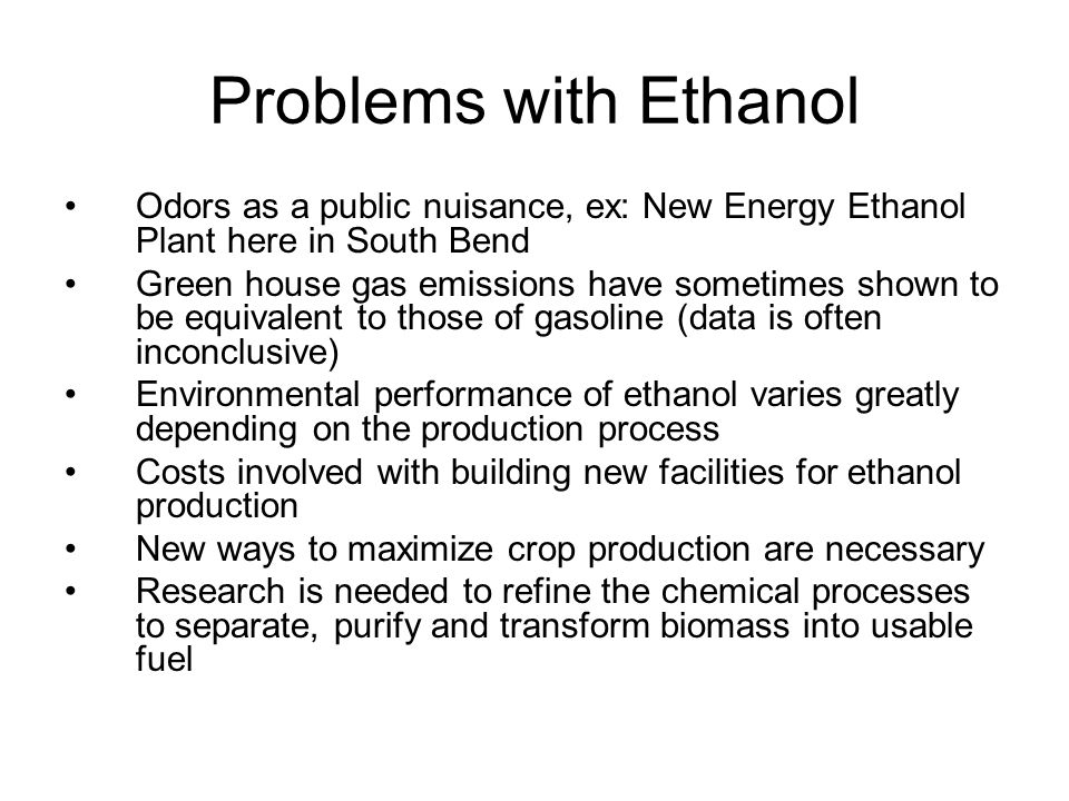 Problems with Ethanol Odors as a public nuisance, ex: New Energy Ethanol Plant here in South Bend Green house gas emissions have sometimes shown to be