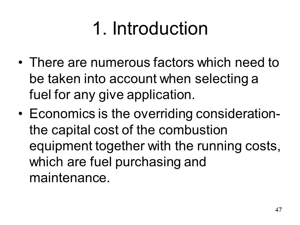 47 1. Introduction There are numerous factors which need to be taken into account when selecting a fuel for any give application. Economics is the ove