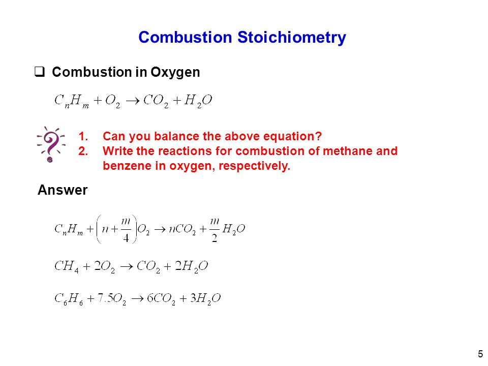 Combustion Stoichiometry  Combustion in Oxygen 1.Can you balance the above equation? 2.Write the reactions for combustion of methane and benzene in o