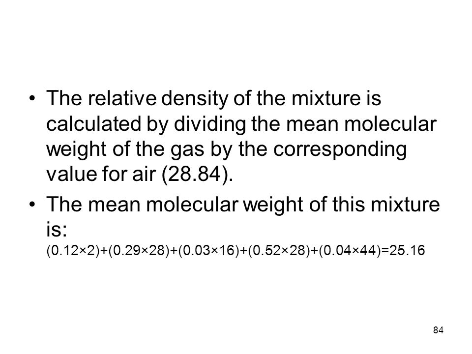 84 The relative density of the mixture is calculated by dividing the mean molecular weight of the gas by the corresponding value for air (28.84). The