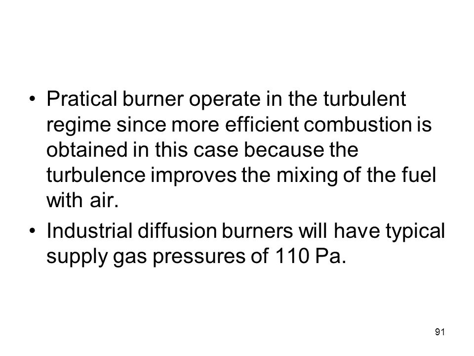 91 Pratical burner operate in the turbulent regime since more efficient combustion is obtained in this case because the turbulence improves the mixing