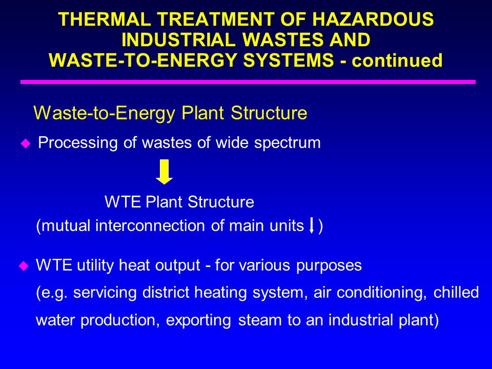Waste-to-Energy Plant Structure u Processing of wastes of wide spectrum WTE Plant Structure (mutual interconnection of main units ) u WTE utility heat