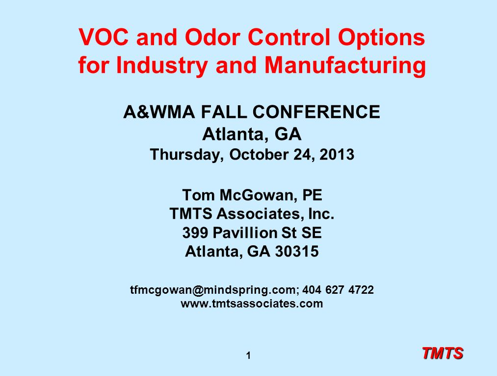 TMTS 1 VOC and Odor Control Options for Industry and Manufacturing A&WMA FALL CONFERENCE Atlanta, GA Thursday, October 24, 2013 Tom McGowan, PE TMTS Associates, Inc.