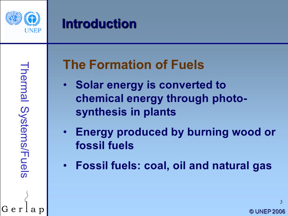 3 © UNEP 2006 Introduction Solar energy is converted to chemical energy through photo- synthesis in plants Energy produced by burning wood or fossil f