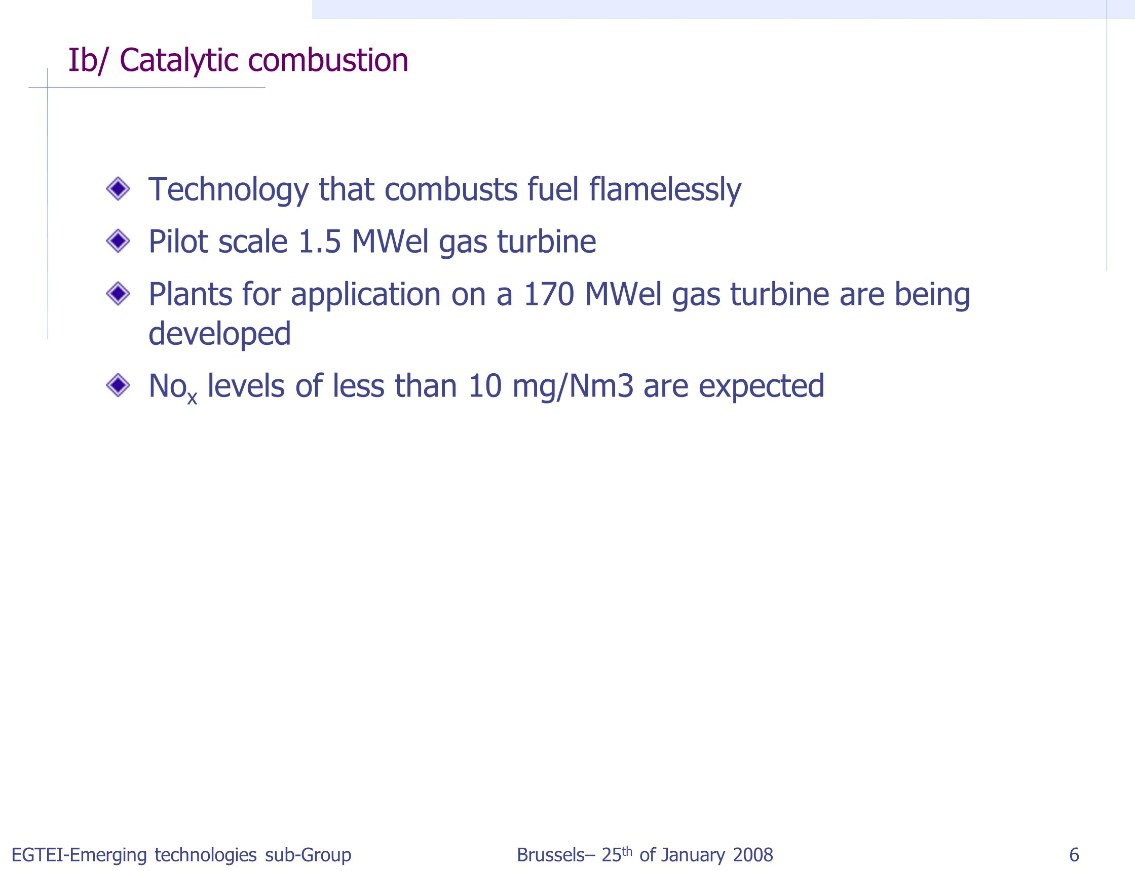 EGTEI-Emerging technologies sub-Group Brussels– 25 th of January 2008 7 Ib/ Catalytic combustion