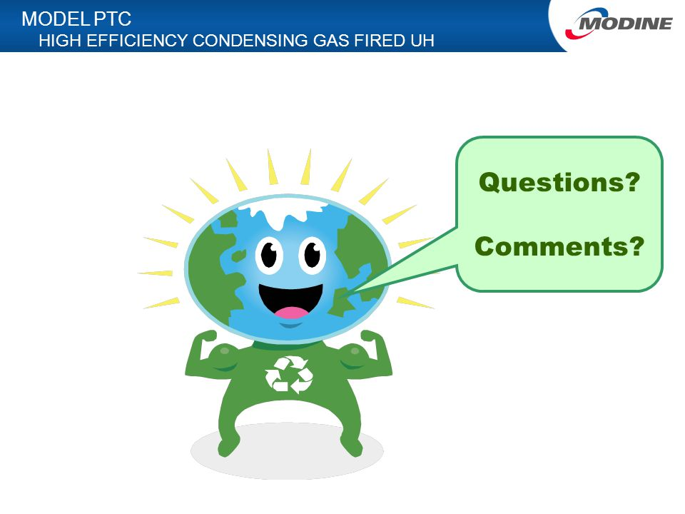 MODEL PTC HIGH EFFICIENCY CONDENSING GAS FIRED UH Questions Comments