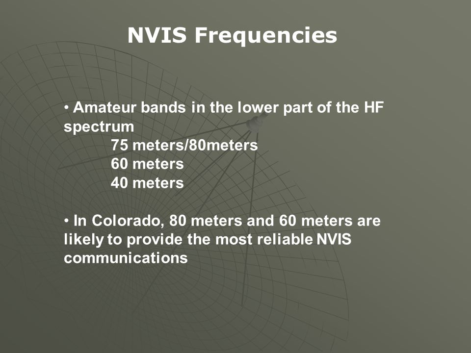 Amateur bands in the lower part of the HF spectrum 75 meters/80meters 60 meters 40 meters In Colorado, 80 meters and 60 meters are likely to provide t
