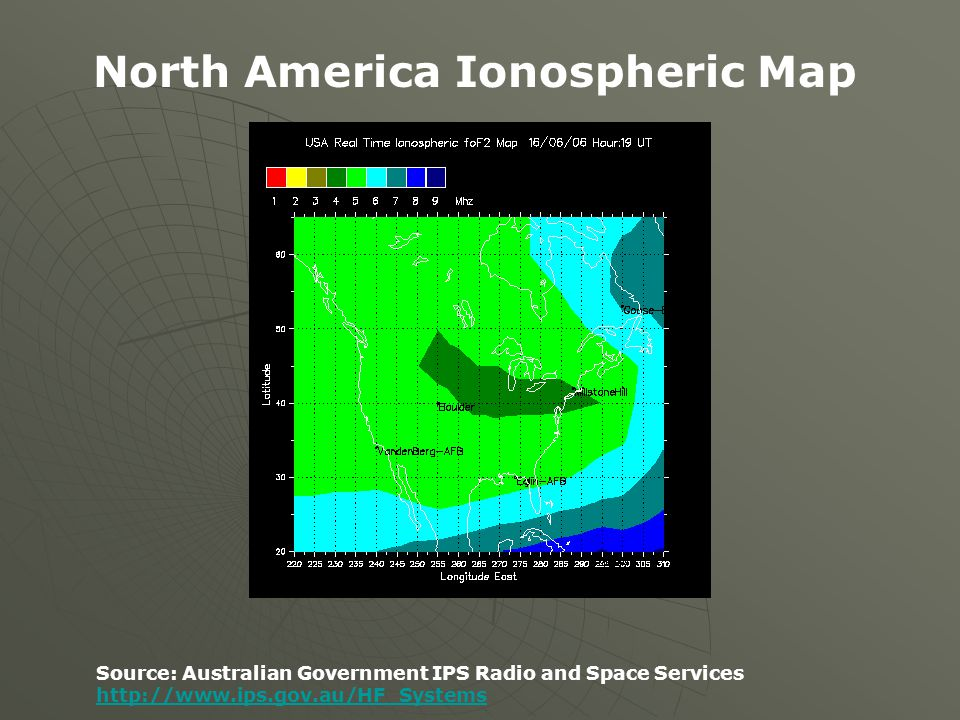 Source: Australian Government IPS Radio and Space Services http://www.ips.gov.au/HF_Systems North America Ionospheric Map