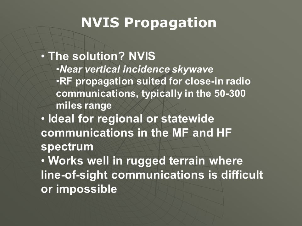 The solution? NVIS Near vertical incidence skywave RF propagation suited for close-in radio communications, typically in the 50-300 miles range Ideal