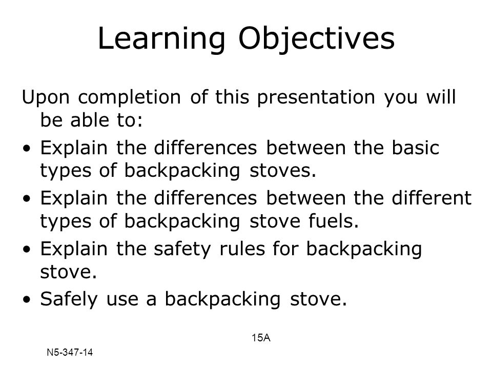 N5-347-14 Learning Objectives Upon completion of this presentation you will be able to: Explain the differences between the basic types of backpacking