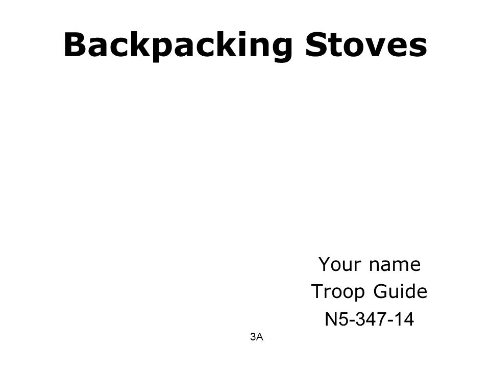 Backpacking Stoves Your name Troop Guide N5-347-14 3A