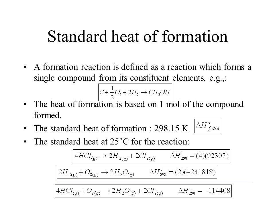 Standard heat of formation A formation reaction is defined as a reaction which forms a single compound from its constituent elements, e.g.,: The heat