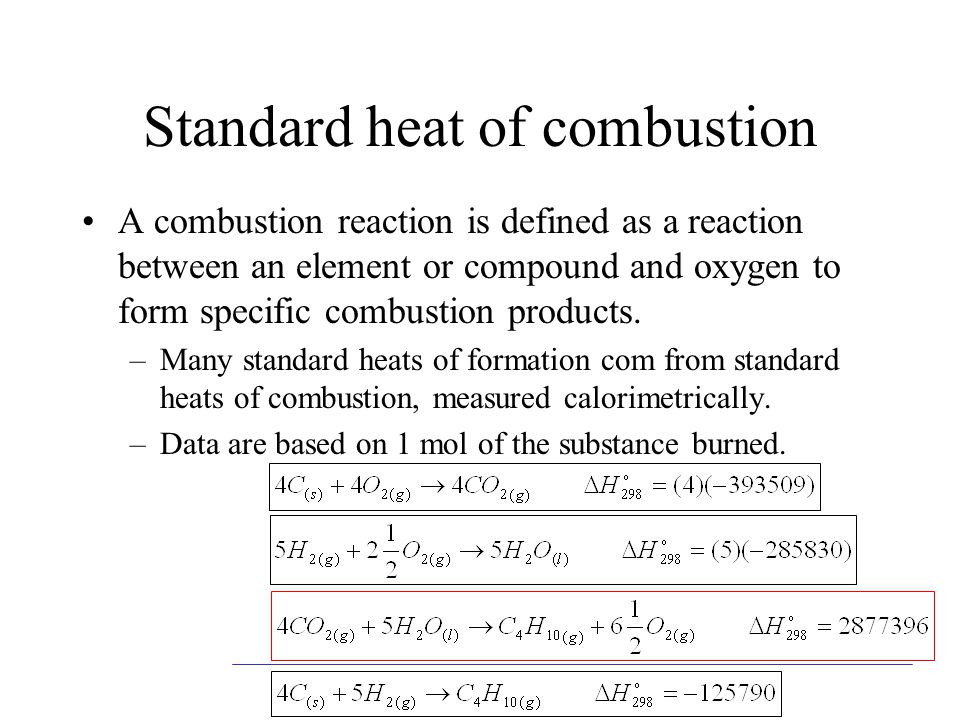 Standard heat of combustion A combustion reaction is defined as a reaction between an element or compound and oxygen to form specific combustion produ