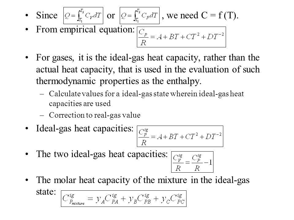Since or, we need C = f (T). From empirical equation: For gases, it is the ideal-gas heat capacity, rather than the actual heat capacity, that is used