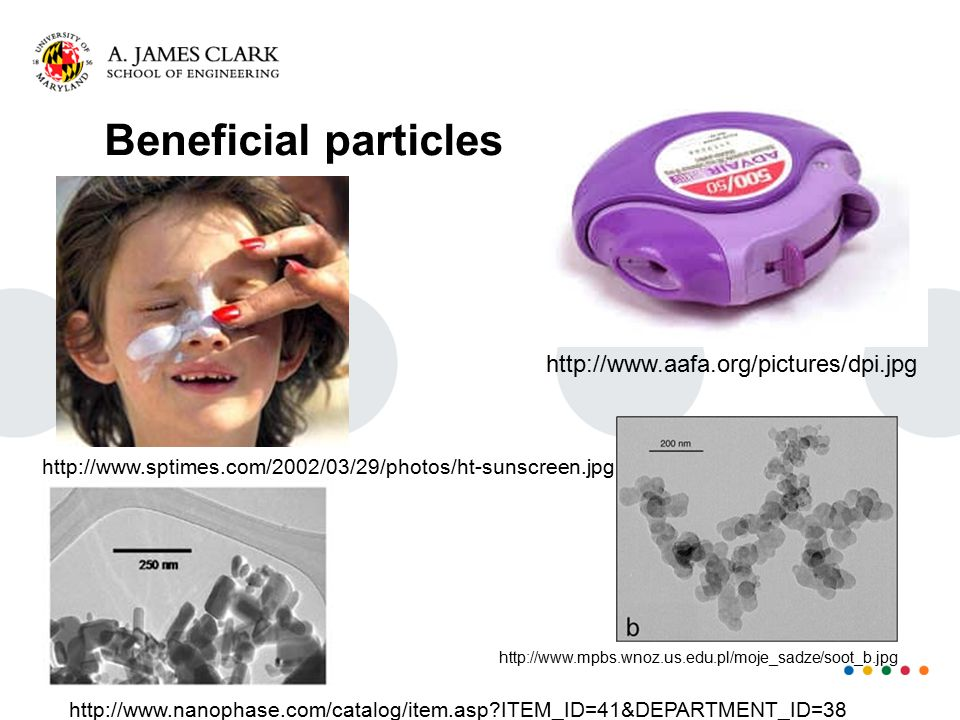 Beneficial particles http://www.sptimes.com/2002/03/29/photos/ht-sunscreen.jpg http://www.nanophase.com/catalog/item.asp?ITEM_ID=41&DEPARTMENT_ID=38 h