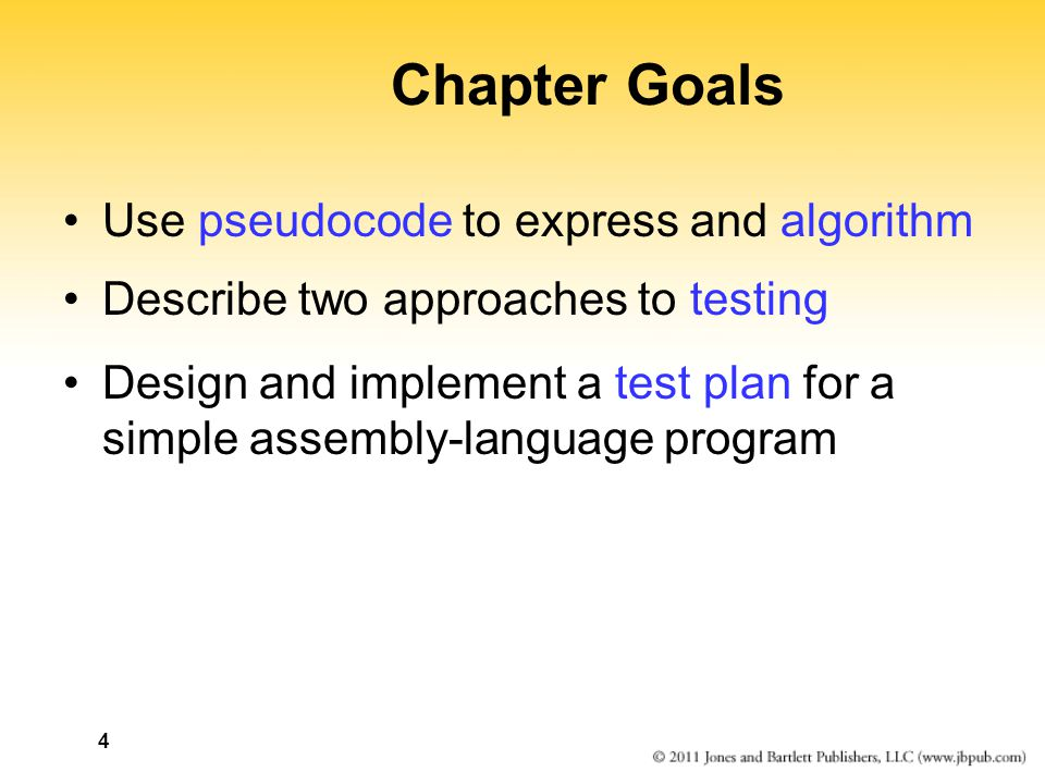 Chapter Goals Use pseudocode to express and algorithm Describe two approaches to testing Design and implement a test plan for a simple assembly-language program 4