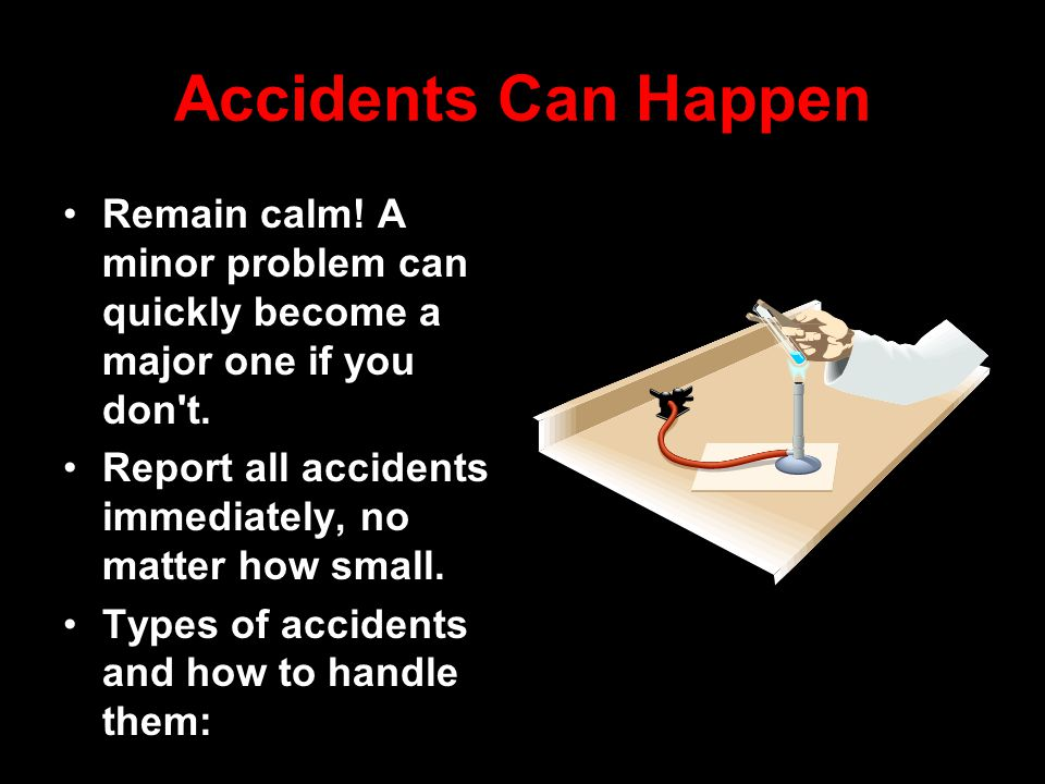 Accidents Can Happen Remain calm. A minor problem can quickly become a major one if you don t.