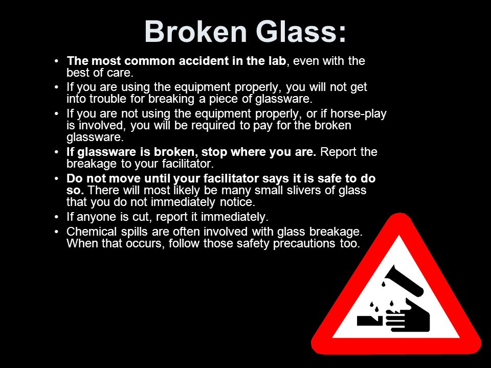 Broken Glass: The most common accident in the lab, even with the best of care.