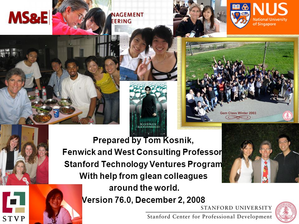 Prepared by Tom Kosnik, Fenwick and West Consulting Professor, Stanford Technology Ventures Program With help from glean colleagues around the world.