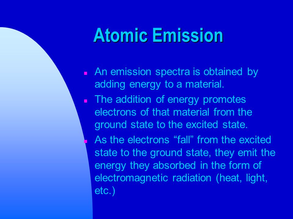 Atomic Emission n An emission spectra is obtained by adding energy to a material.