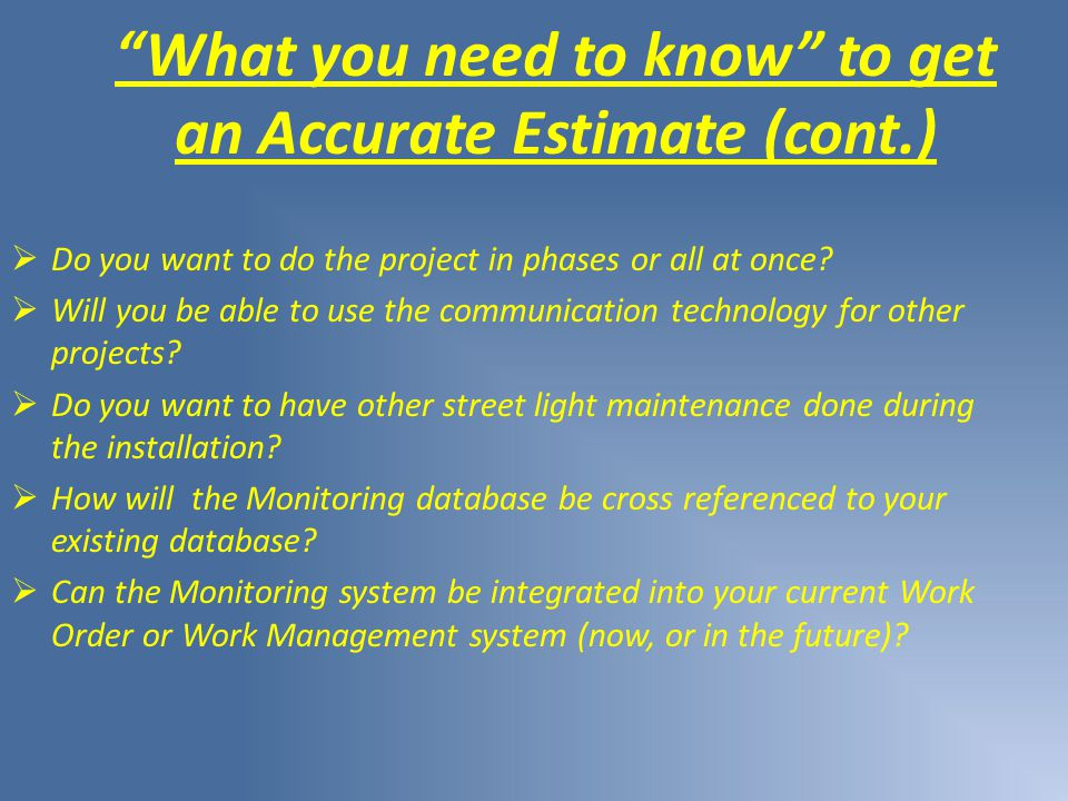 What you need to know to get an Accurate Estimate (cont.)  Do you want to do the project in phases or all at once.