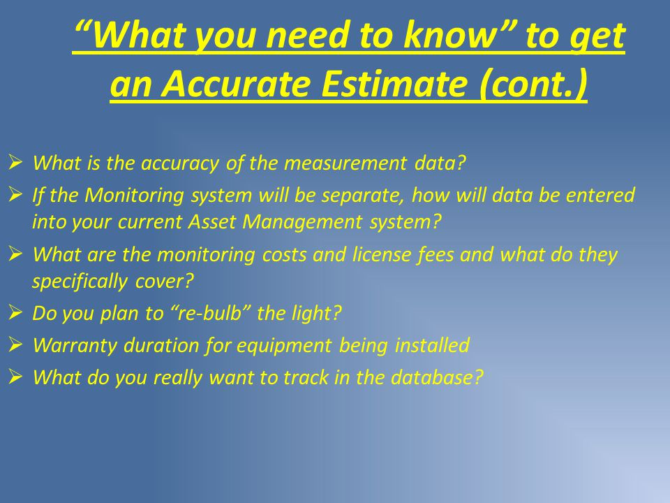 What you need to know to get an Accurate Estimate (cont.)  What is the accuracy of the measurement data.