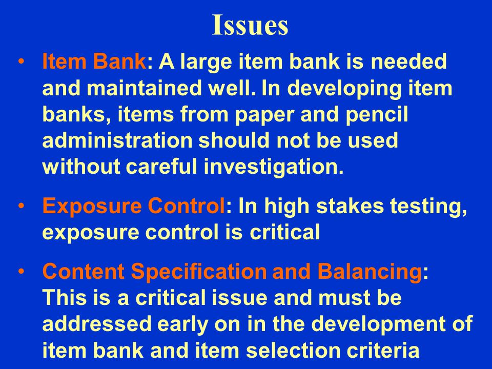 Issues Item Bank: A large item bank is needed and maintained well.
