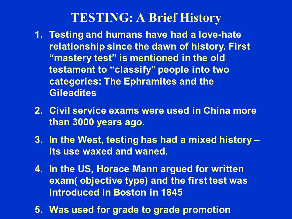 TESTING: A Brief History 1.Testing and humans have had a love-hate relationship since the dawn of history.