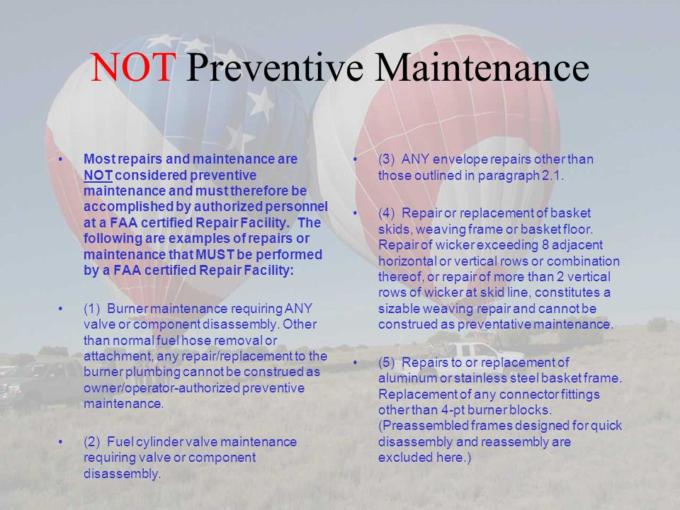 NOT Preventive Maintenance Most repairs and maintenance are NOT considered preventive maintenance and must therefore be accomplished by authorized personnel at a FAA certified Repair Facility.
