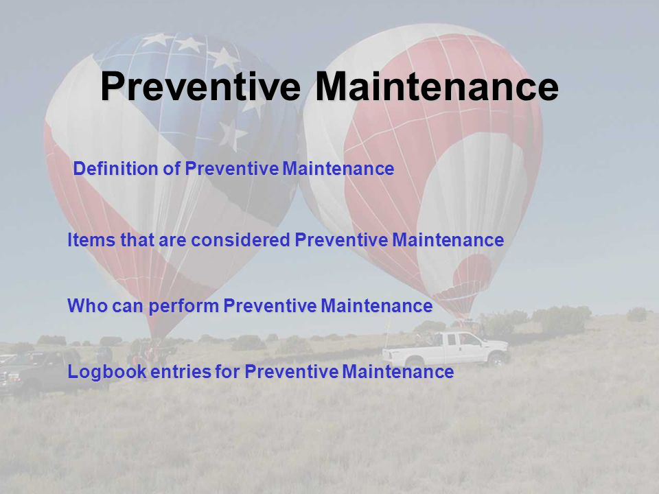 Items That Are Considered Preventive Maintenance FAR 43 Appendix A (24) Replacing and servicing batteries ACAI 2.0 (6) Replacing or cleaning spark plugs or electrodes on electric ignition systems.