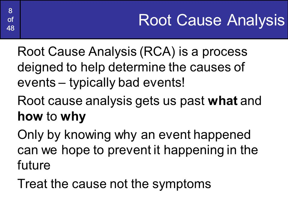 9 of 48 Root Cause Analysis Example Scenario # 1: The Plant Manager walked into the plant and found oil on the floor.