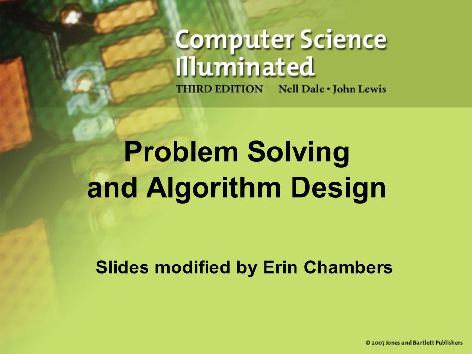 Slides modified by Erin Chambers Problem Solving and Algorithm Design