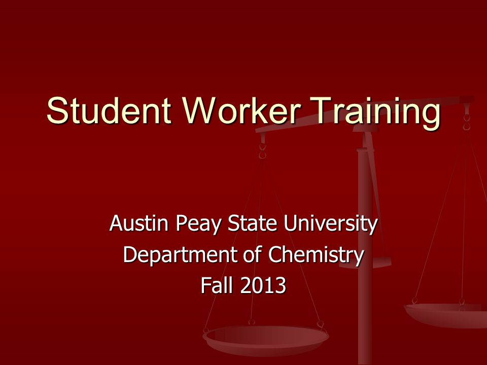 Student Worker Training Austin Peay State University Department of Chemistry Fall 2013