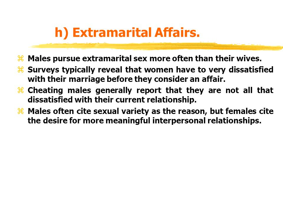 h) Extramarital Affairs. zMales pursue extramarital sex more often than their wives. zSurveys typically reveal that women have to very dissatisfied wi