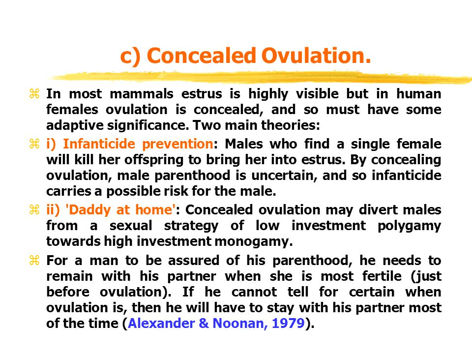 c) Concealed Ovulation. zIn most mammals estrus is highly visible but in human females ovulation is concealed, and so must have some adaptive signific