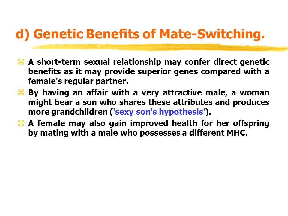 d) Genetic Benefits of Mate-Switching. zA short-term sexual relationship may confer direct genetic benefits as it may provide superior genes compared