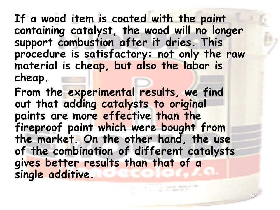 17 If a wood item is coated with the paint containing catalyst, the wood will no longer support combustion after it dries.