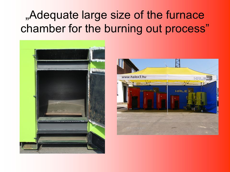 """Adequate large size of the furnace chamber for the burning out process"
