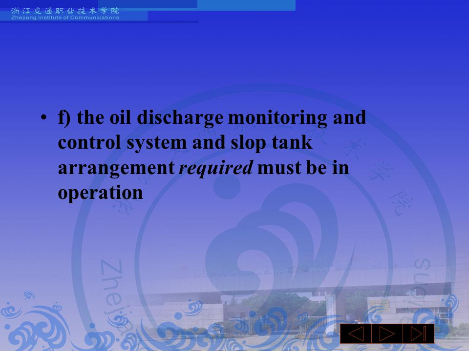 f) the oil discharge monitoring and control system and slop tank arrangement required must be in operation