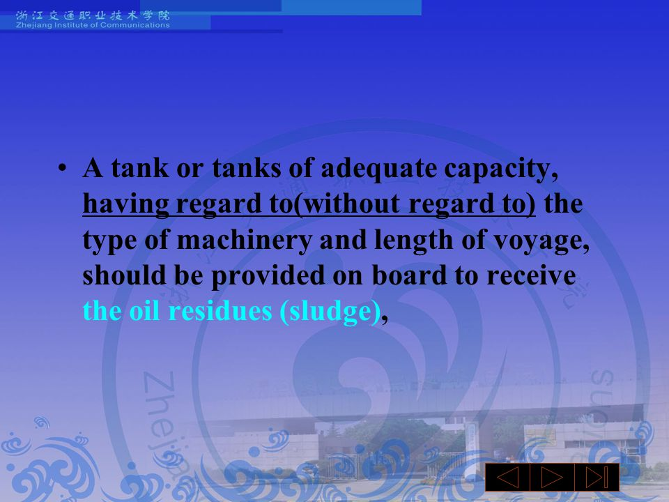 A tank or tanks of adequate capacity, having regard to(without regard to) the type of machinery and length of voyage, should be provided on board to receive the oil residues (sludge),