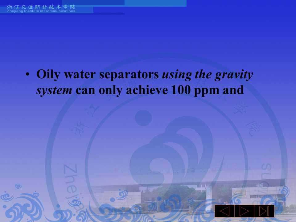 Oily water separators using the gravity system can only achieve 100 ppm and