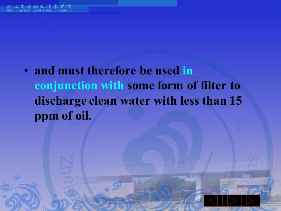 and must therefore be used in conjunction with some form of filter to discharge clean water with less than 15 ppm of oil.