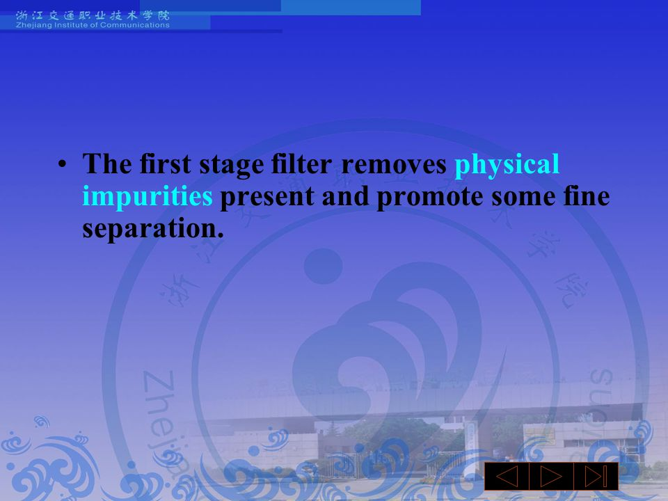 The first stage filter removes physical impurities present and promote some fine separation.