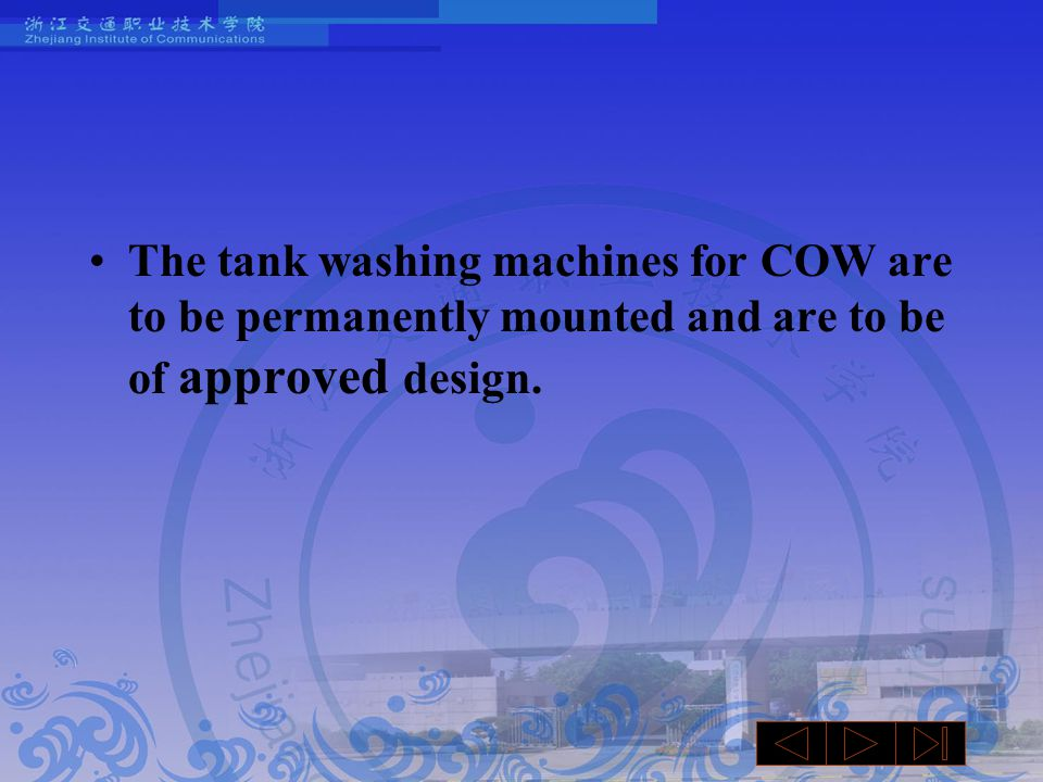 The tank washing machines for COW are to be permanently mounted and are to be of approved design.