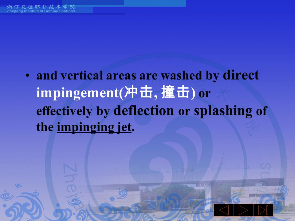 and vertical areas are washed by direct impingement( 冲击, 撞击 ) or effectively by deflection or splashing of the impinging jet.