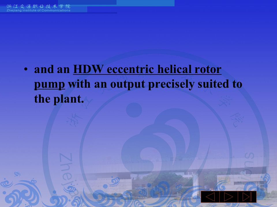 and an HDW eccentric helical rotor pump with an output precisely suited to the plant.