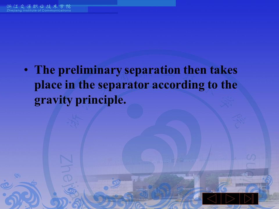 The preliminary separation then takes place in the separator according to the gravity principle.