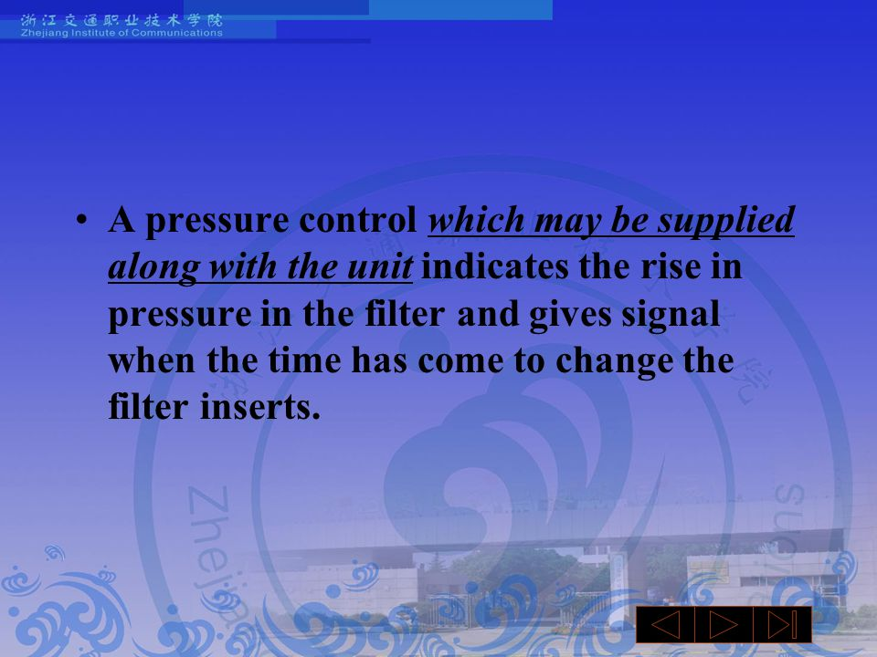 A pressure control which may be supplied along with the unit indicates the rise in pressure in the filter and gives signal when the time has come to change the filter inserts.