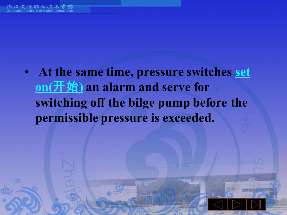 At the same time, pressure switches set on( 开始 ) an alarm and serve for switching off the bilge pump before the permissible pressure is exceeded.